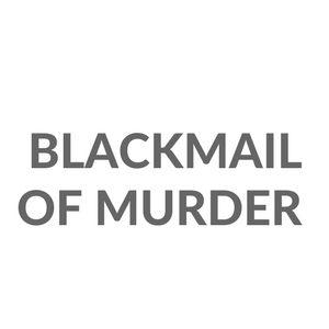 Blackmail of Murder